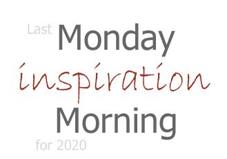 2020 Last Monday Morning Inspiration